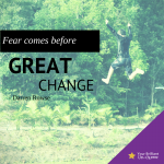 fear comes before great change