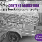 Why content marketing is like backing up a trailer