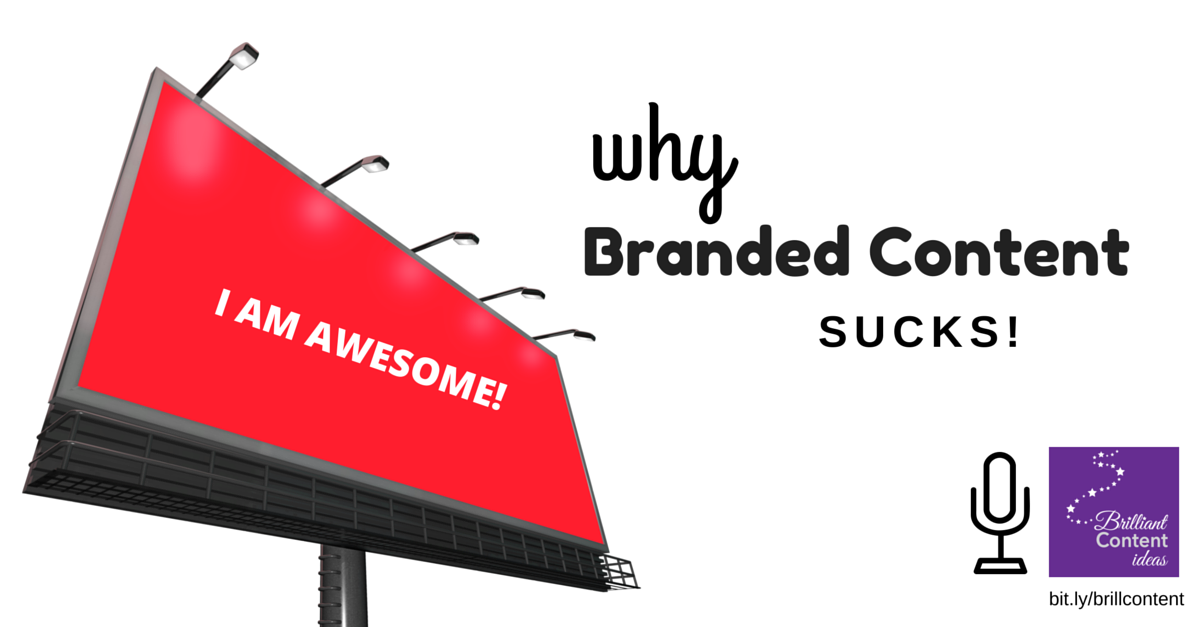 PODCAST: Why Branded Content Sucks and What To Do Instead [Episode 13]